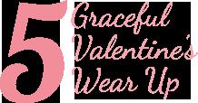 5 Graceful Valentines Wear Up