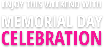 ENJOY THIS WEEKEND WITH MEMORIAL DAY CELEBRATION
