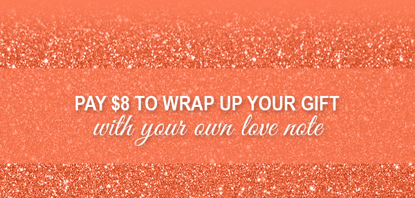 PAY $8 TO WRAP UP YOUR GIFT with your own love note