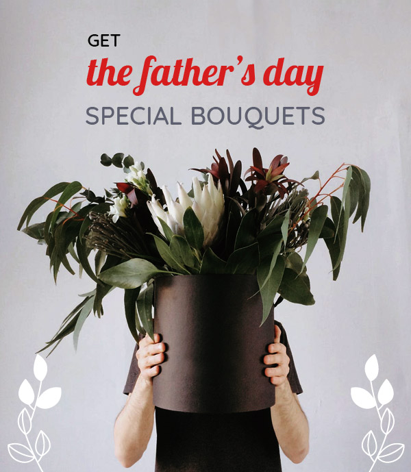 GET the father's day SPECIAL BOUQUETS