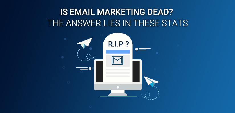 Is Email Marketing Dead? The Answer Lies In These Stats